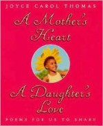 A Mother's Heart, A Daughter's Love: Poems for Us to Share - Joyce Carol Thomas