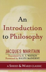 An Introduction to Philosophy (A Sheed & Ward Classic) - Jacques Maritain, Ralph McInerny, E. I. Watkin