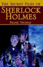 The Secret Files of Sherlock Holmes - Frank Thomas