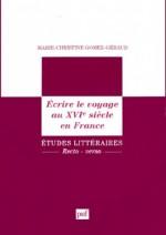 Écrire le voyage au XVIe siècle en France - Marie-Christine Gomez-Géraud