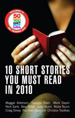 10 Short Stories You Must Read in 2010 - Maggie Alderson, Georgia Blain, Mark Dapin, Nick Earls, Alex Miller, Judy Nunn, Malla Nunn, Craig Silvey, Rachael Treasure, Christos Tsiolkas