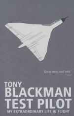 Tony Blackman Test Pilot: My Extraordinary Life in Flight - Tony Blackman