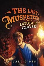 Double Cross (The Last Musketeer, #3) - Stuart Gibbs