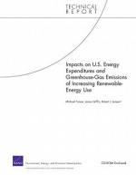 Impacts on U.S. Energy Expenditures and Greenhouse-Gas Emissions of Increasing Renewable-Energy Use - Michael Toman, James Griffin, Robert J. Lempert