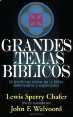 Grandes temas biblicos: 52 doctrinas clave de la Biblia sintetizadas y explicicadas (Spanish Edition) - Lewis Sperry Chafer