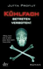 Kühlfach Betreten verboten: Roman (German Edition) - Jutta Profijt