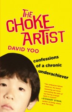 The Choke Artist: Confessions of a Chronic Underachiever - David Yoo