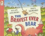 The Bravest Ever Bear - Allan Ahlberg, Paul Howard
