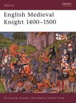 English Medieval Knight 1400-1500 - Christopher Gravett, Graham Turner