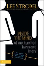 Inside the Mind of Unchurched Harry and Mary - Lee Strobel, Bill Hybels