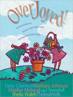 Overjoyed!: Devotions to Tickle Your Fancy and Strengthen Your Faith - Anonymous, Sheila Walsh, Barbara Johnson, Marilyn Meberg, Luci Swindoll, Thelma Wells
