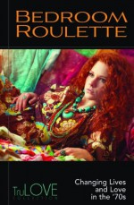 Bedroom Roulette: TruLOVE Collection - Anonymous Anonymous, Ron Hogan