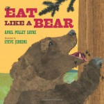 Eat Like a Bear - April Pulley Sayre, Steve Jenkins
