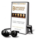 Borrowing Brilliance: The Six Steps to Business Innovation by Building on the Ideas of Others - David Kord Murray, Patrick G. Lawlor