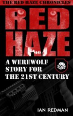 RED HAZE: A Werewolf Story for the 21st Century (The Red Haze Chronicles) - Ian Redman