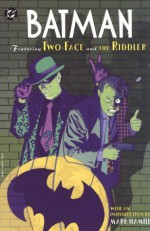 Batman: Featuring Two-Face and the Riddler - Mark Waid, Mark Hamill, Bernie Mireault, Sam Kieth, Chris Sprouse, Alan Grant, Frank Springer, Gardner F. Fox, Bill Finger, Bob Kane, Sheldon Moldoff, Mark Verheiden, Dick Sprang, Mike Hoffman, Pat Broderick, Andy Helfer, Neil Gaiman