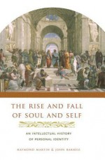 The Rise and Fall of Soul and Self - Raymond Martin, John Barresi