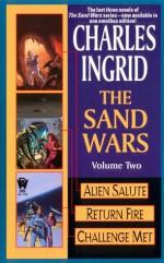 The Sand Wars, Volume Two: Alien Salute/Return Fire/Challenge Met - Charles Ingrid