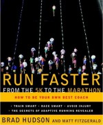 Run Faster from the 5K to the Marathon: How to Be Your Own Best Coach - Brad Hudson, Matt Fitzgerald