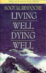 Living Well, Dying Well - Sogyal Rimpoche, Sogyal Rinpoche