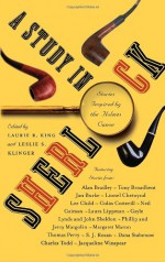 A Study in Sherlock: Stories inspired by the Holmes canon - Leslie S. Klinger, Jacqueline Winspear, Laurie R. King, Michael Dirda, Gayle Lynds, Laura Lippman, Phillip Margolin, Margaret Maron, S.J. Rozan, Thomas Perry, Jan Burke, Colin Cotterill, Dana Stabenow, Alan Bradley, John Sheldon, Tony Broadbent, Lionel Chetwynd, Jerry Mar