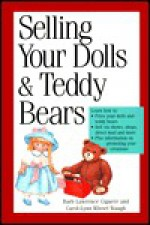 Selling Your Dolls and Teddy Bears: A Complete Guide - Barb Lawrence Giguere, Carol-Lynn Rossel Waugh