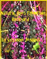Natural Dyes From the Backyard (Techniques from Lakeshore Textiles) - Suzanne Jenkins