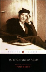 The Portable Hannah Arendt - Hannah Arendt, Peter Baehr