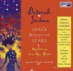 Space Between the Stars: My Journey to an Open Heart - Deborah Santana, Carrington MacDuffie