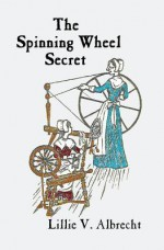 The Spinning Wheel Secret - Lillie V Albrecht, Joan Balfour Payne, Susanne Alleyn
