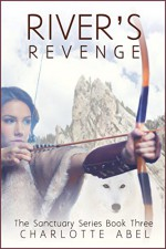 River's Revenge: New Adult Shifter Romance: Book Three (The Sanctuary Series 3) - Charlotte Abel