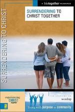 Surrendering to Christ (Experiencing Christ Together) - Brett Eastman, Dee Eastman, Todd Wendorff, Denise Wendorff, Karen Lee-Thorp