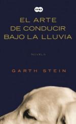 El arte de conducir bajo la lluvia /The Art of Racing in the Rain (Spanish Edition) - Garth Stein