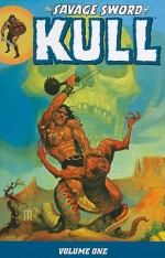 The Savage Sword of Kull, Vol. 1 - Roy Thomas, Steve Englehart, Gerry Conway, Bernie Wrightson, Howard Chaykin, Barry Windsor-Smith, Ross Andru