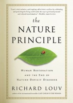 The Nature Principle: Reconnecting with Life in a Virtual Age - Richard Louv