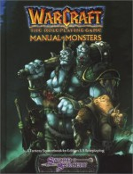 Warcraft: The Roleplaying, Game Manual of Monsters - Rebecca Borgstrom, Eric Brennan, Genevieve Cogman, Michael Goodwin