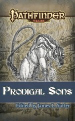 Pathfinder Tales: Prodigal Sons - James L. Sutter, Richard Pett, J.C. Hay, Kevin Andrew Murphy, Steven Schend, Jay Thompson