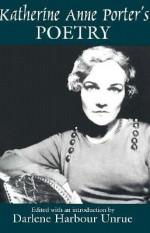 Katherine Anne Porter's Poetry - Katherine Anne Porter