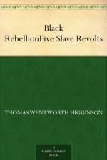 Black Rebellion Five Slave Revolts - Thomas Wentworth Higginson