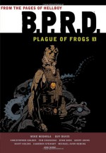 B.P.R.D.: Plague of Frogs 1 - Mike Mignola, Christopher Golden, Geoff Johns, Michael Avon Oeming, Ryan Sook, Cameron Stewart, Scott Kolins, Guy Davis