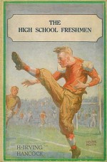 The High School Freshmen: or, Dick & Co.'s First Year Pranks and Sports - H. Irving Hancock