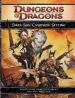 Dark Sun Campaign Setting: A 4th Edition D&D Supplement - Richard Baker, Robert J. Schwalb