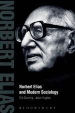 Norbert Elias and Modern Sociology - Eric Dunning, Jason Hughes