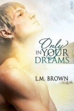 Only In Your Dreams - L.M. Brown