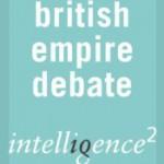 The British Empire was a Force for Good: An Intelligence Squared Debate - Niall Ferguson, David Washbrook, Yasmin Alibhai-Brown, Lawrence James, Andrew Roberts, Richard Drayton