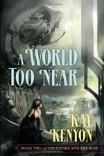 A World Too Near - Kay Kenyon