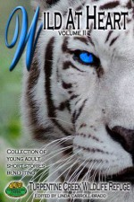 Wild at Heart Vol II (Young Adult Short Stories) (Benefiting Turpentine Creek Wildlife Refuge) - Brinda Berry, Aileen Fish, Lori Freeland, Connie Wilkins, Margaret Ethridge, Delilah Devlin, Megan Mitcham, Karis Walsh, Tara Fox Hall, Anna Meadows, Jayne Grey