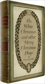 The White Christmas and other Merry Christmas Plays with illustrations - Walter Ben Hare, Sam Ngo