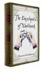 Encyclopedia of Needlework (Illustrated) - Therese Dillmont, Sam Ngo