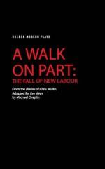 A Walk On Part: The Fall of New Labour - Chris Mullin, Michael Chaplin